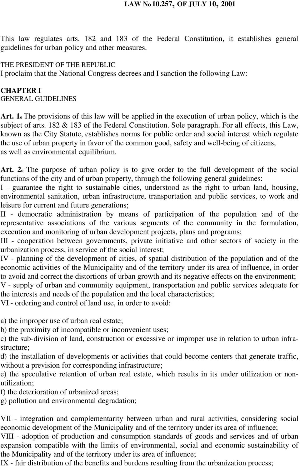 1o The provisions of this law will be applied in the execution of urban policy, which is the subject of arts. 182 & 183 of the Federal Constitution. Sole paragraph.