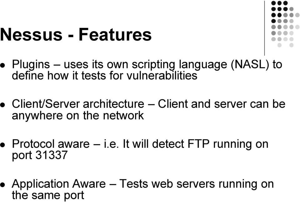 server can be anywhere on the network Protocol aware i.e. It will detect FTP
