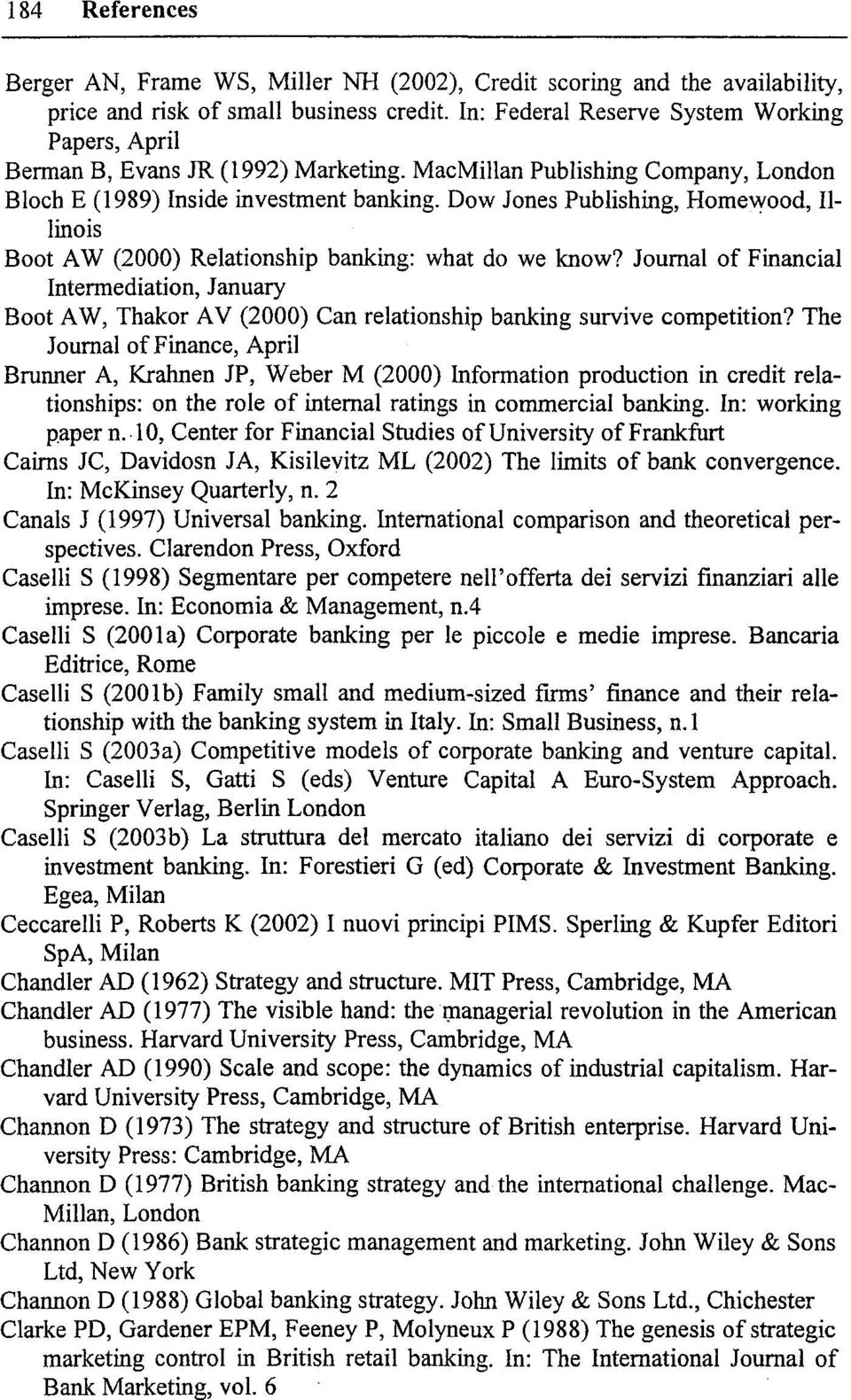 Journal of Financial Intermediation, January Boot AW, Thakor AV (2000) Can relationship banking survive competition?