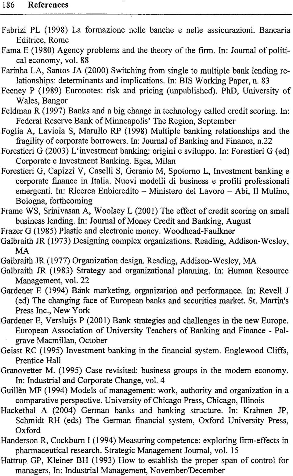 83 Feeney P (1989) Euronotes: risk and pricing (unpublished). PhD, University of Wales, Bangor Feldman R (1997) Banks and a big change in technology called credit scoring.