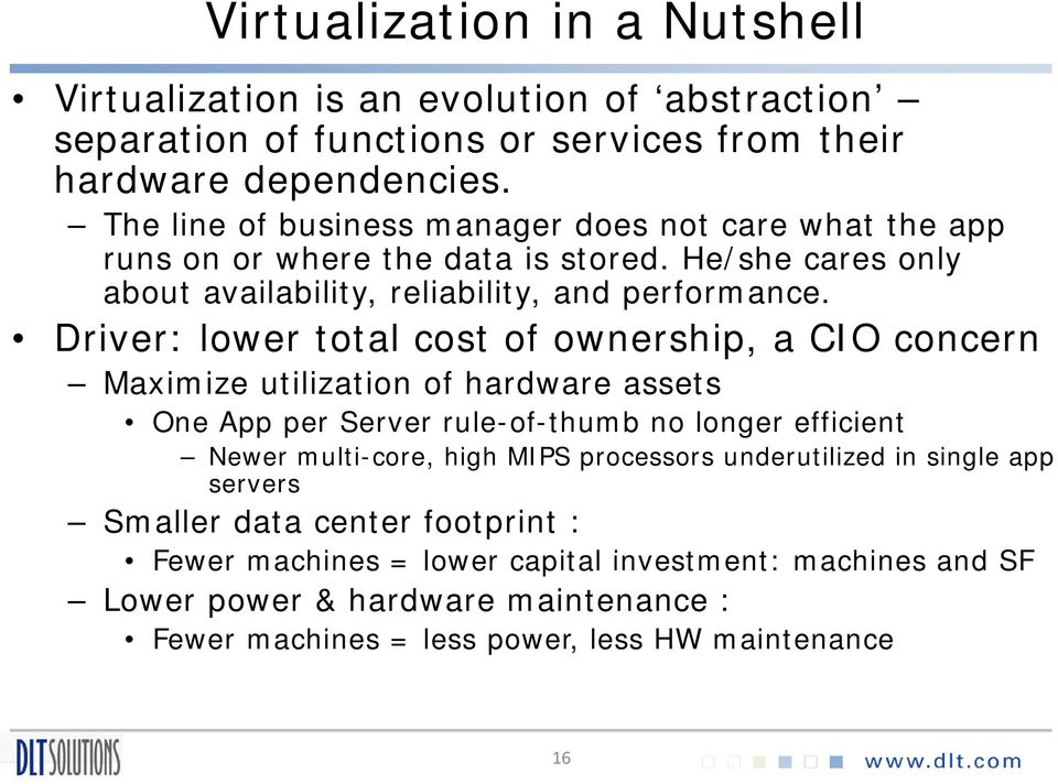 Driver: lower total cost of ownership, a CIO concern Maximize utilization of hardware assets One App per Server rule-of-thumb no longer efficient Newer multi-core, high MIPS
