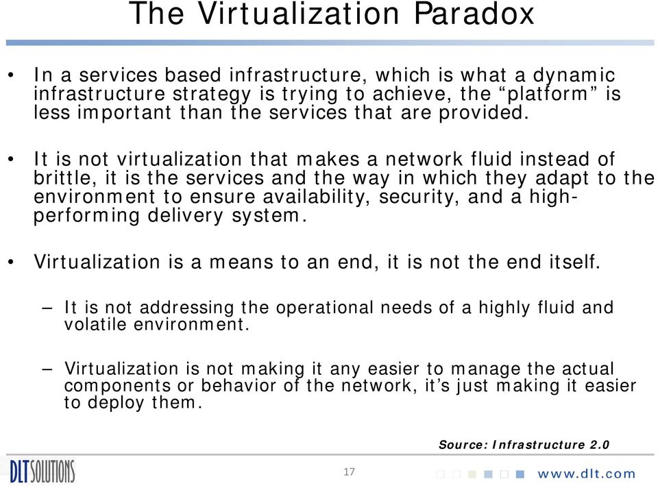 It is not virtualization that makes a network fluid instead of brittle, it is the services and the way in which they adapt to the environment to ensure availability, security, and a