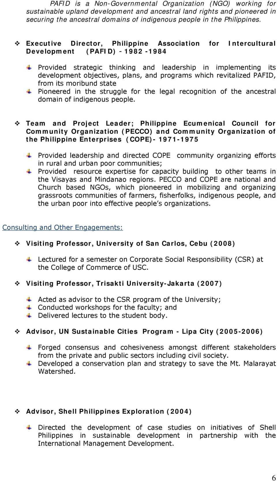 Executive Director, Philippine Association for Intercultural Development (PAFID) - 1982-1984 Provided strategic thinking and leadership in implementing its development objectives, plans, and programs