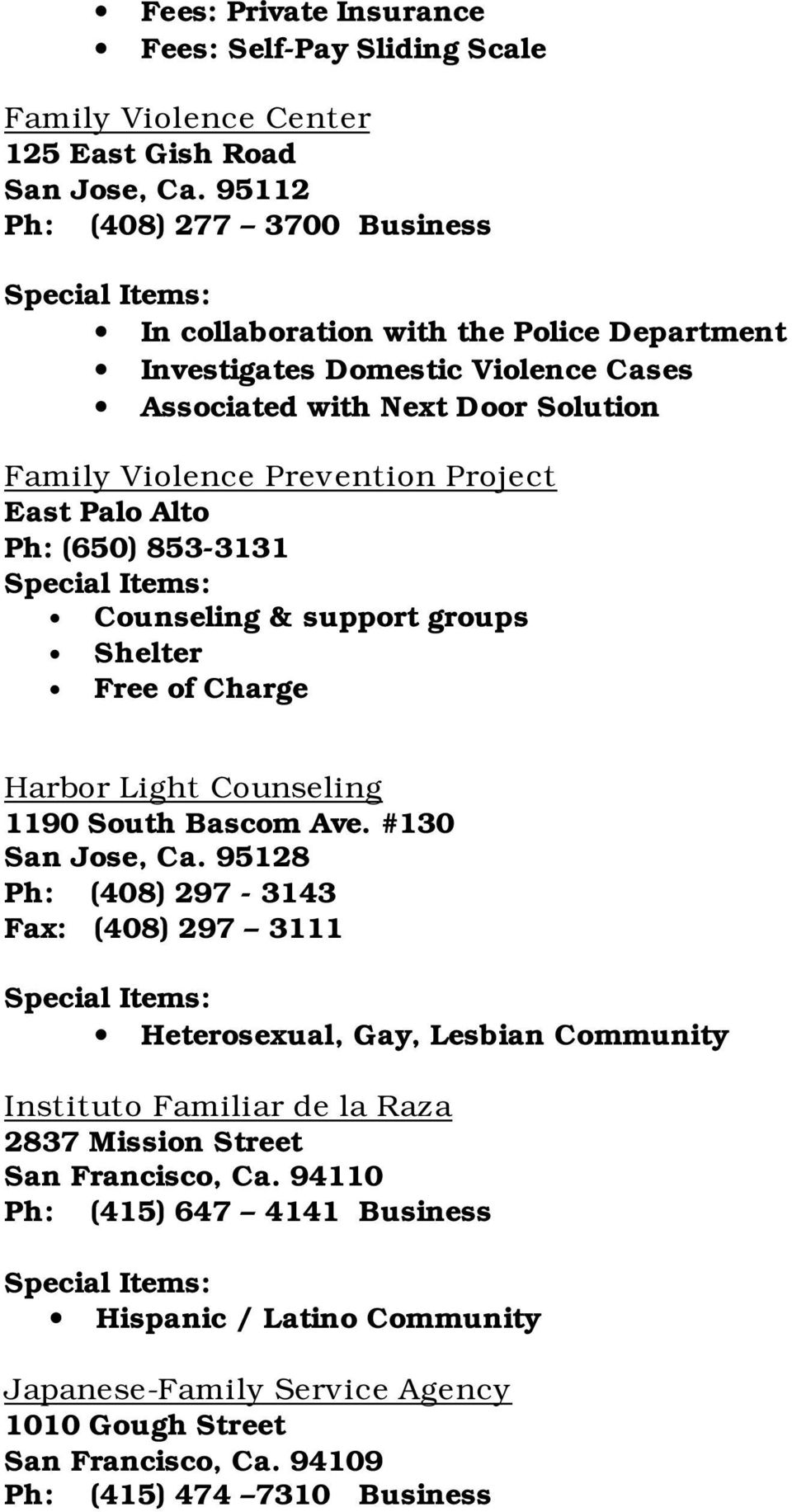Palo Alto Ph: (650) 853-3131 Counseling & support groups Shelter Free of Charge Harbor Light Counseling 1190 South Bascom Ave. #130 San Jose, Ca.