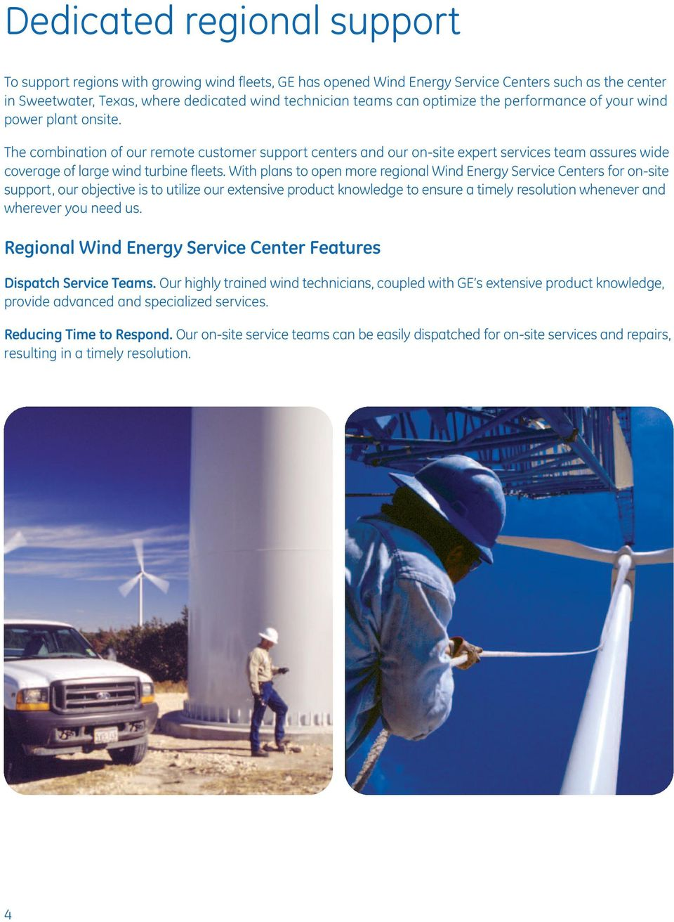 The combination of our remote customer support centers and our on-site expert services team assures wide coverage of large wind turbine fleets.