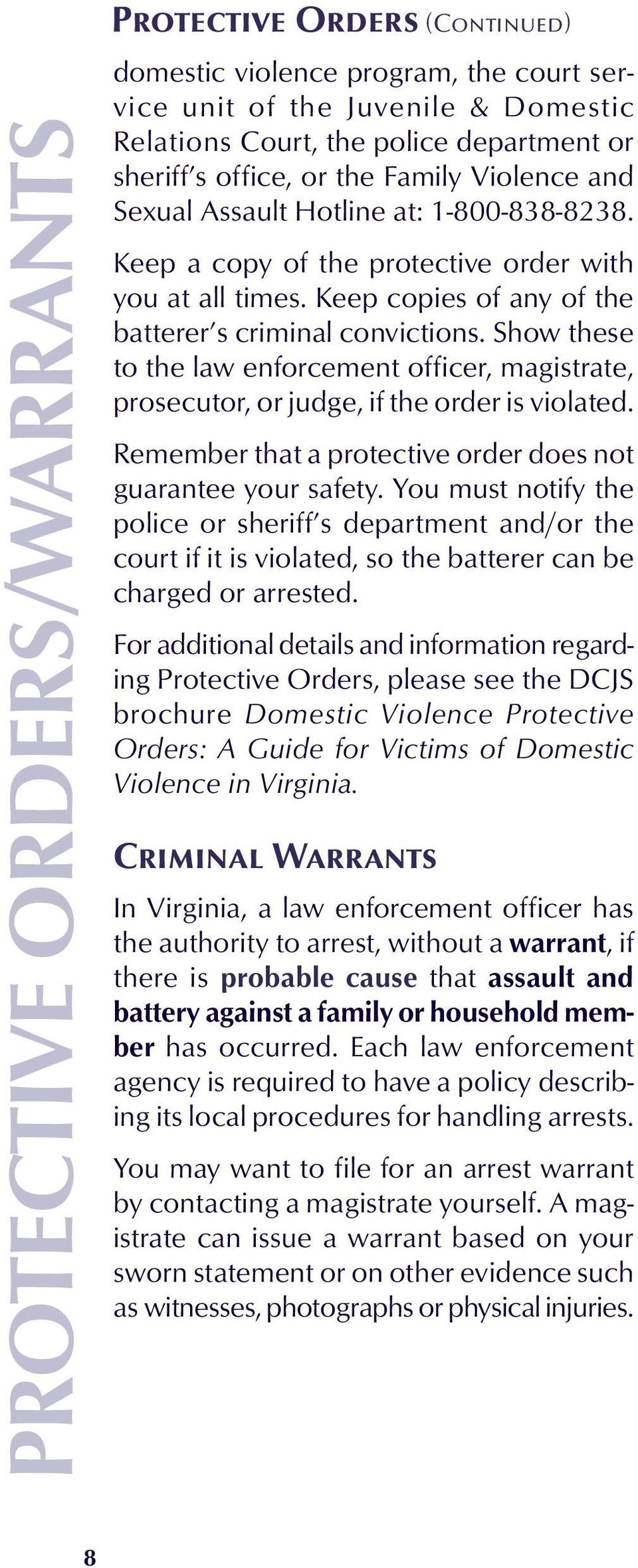 Show these to the law enforcement officer, magistrate, prosecutor, or judge, if the order is violated. Remember that a protective order does not guarantee your safety.