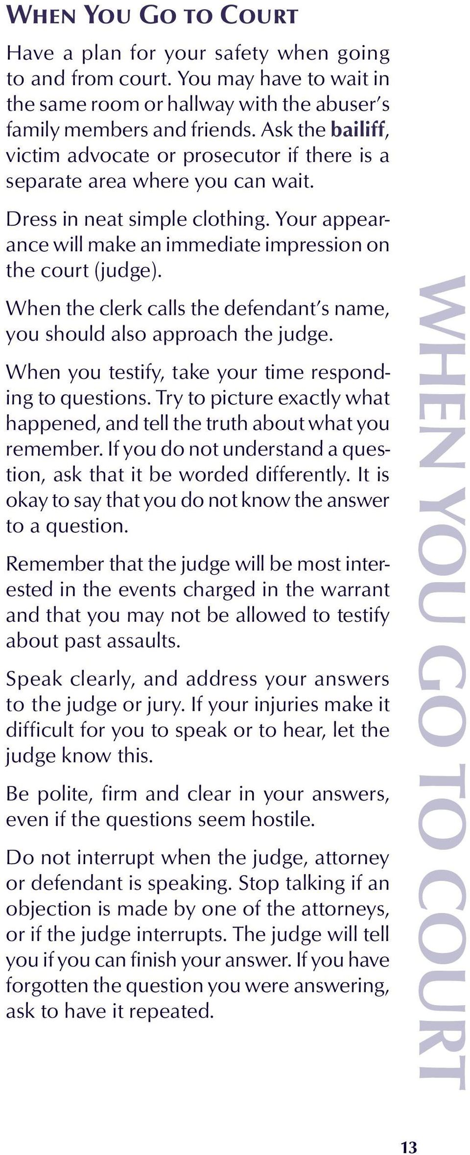 When the clerk calls the defendant s name, you should also approach the judge. When you testify, take your time responding to questions.