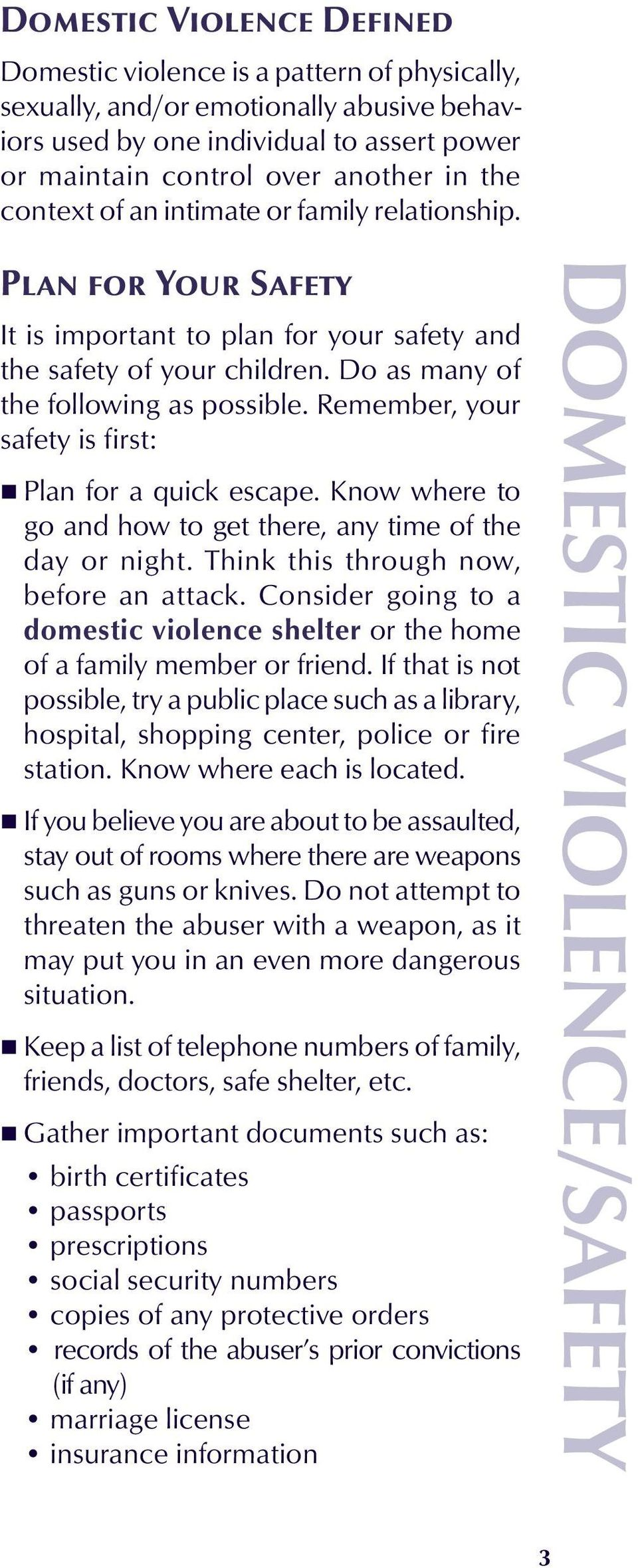 Do as many of the following as possible. Remember, your safety is first: Plan for a quick escape. Know where to go and how to get there, any time of the day or night.