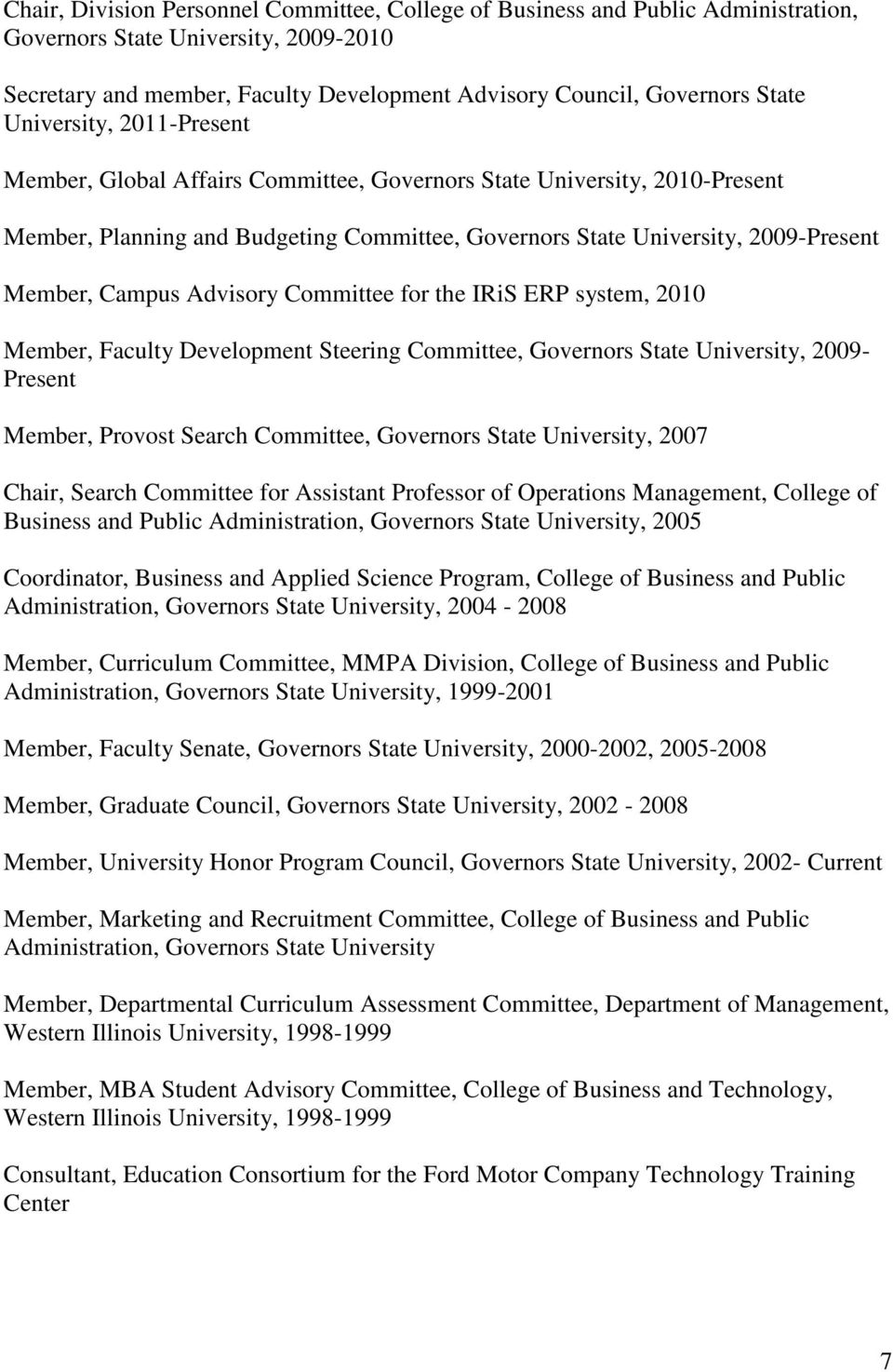 Steering Committee,, 2009- Present Member, Provost Search Committee,, 2007 Chair, Search Committee for Assistant Professor of Operations Management, College of Business and Public Administration,,