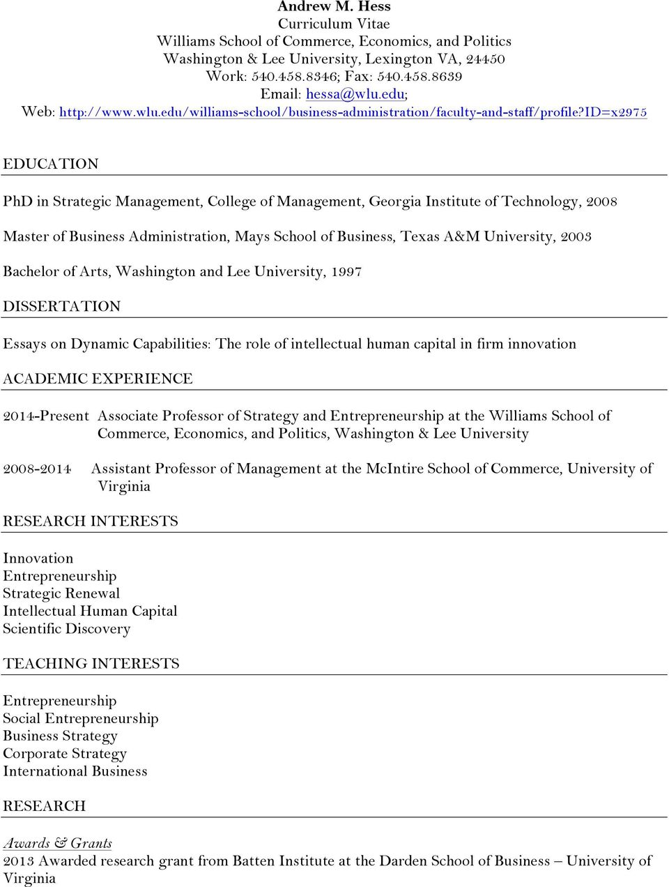 id=x2975 EDUCATION PhD in Strategic Management, College of Management, Georgia Institute of Technology, 2008 Master of Business Administration, Mays School of Business, Texas A&M University, 2003