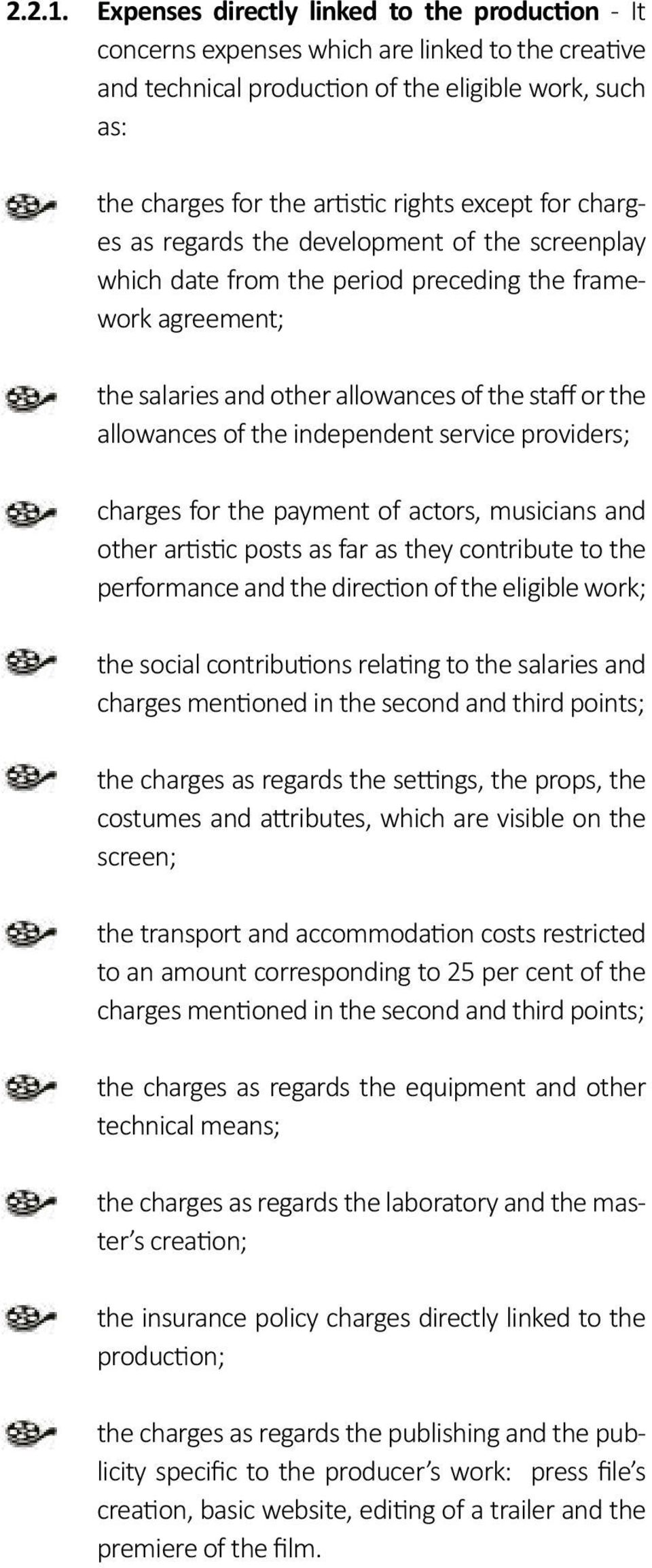 for charges as regards the development of the screenplay which date from the period preceding the framework agreement; the salaries and other allowances of the staff or the allowances of the