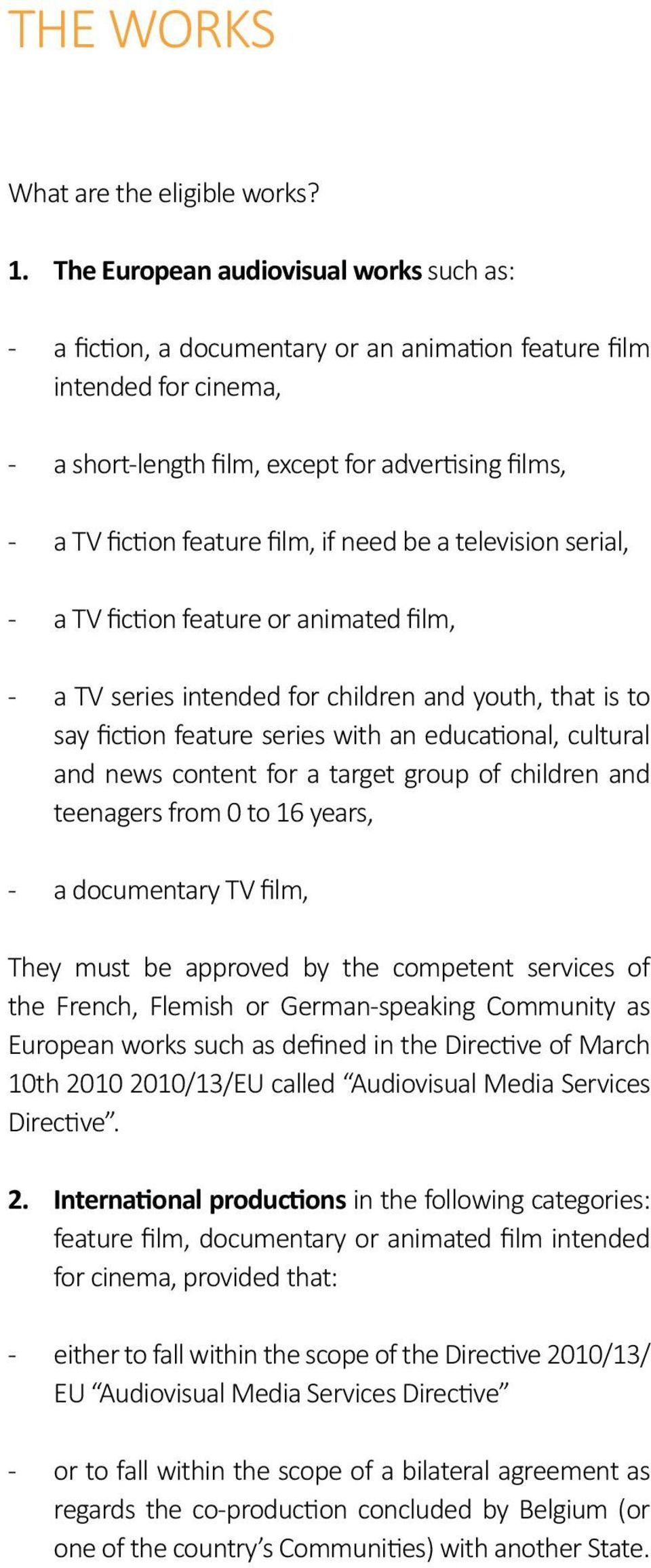 if need be a television serial, - a TV fiction feature or animated film, - a TV series intended for children and youth, that is to say fiction feature series with an educational, cultural and news
