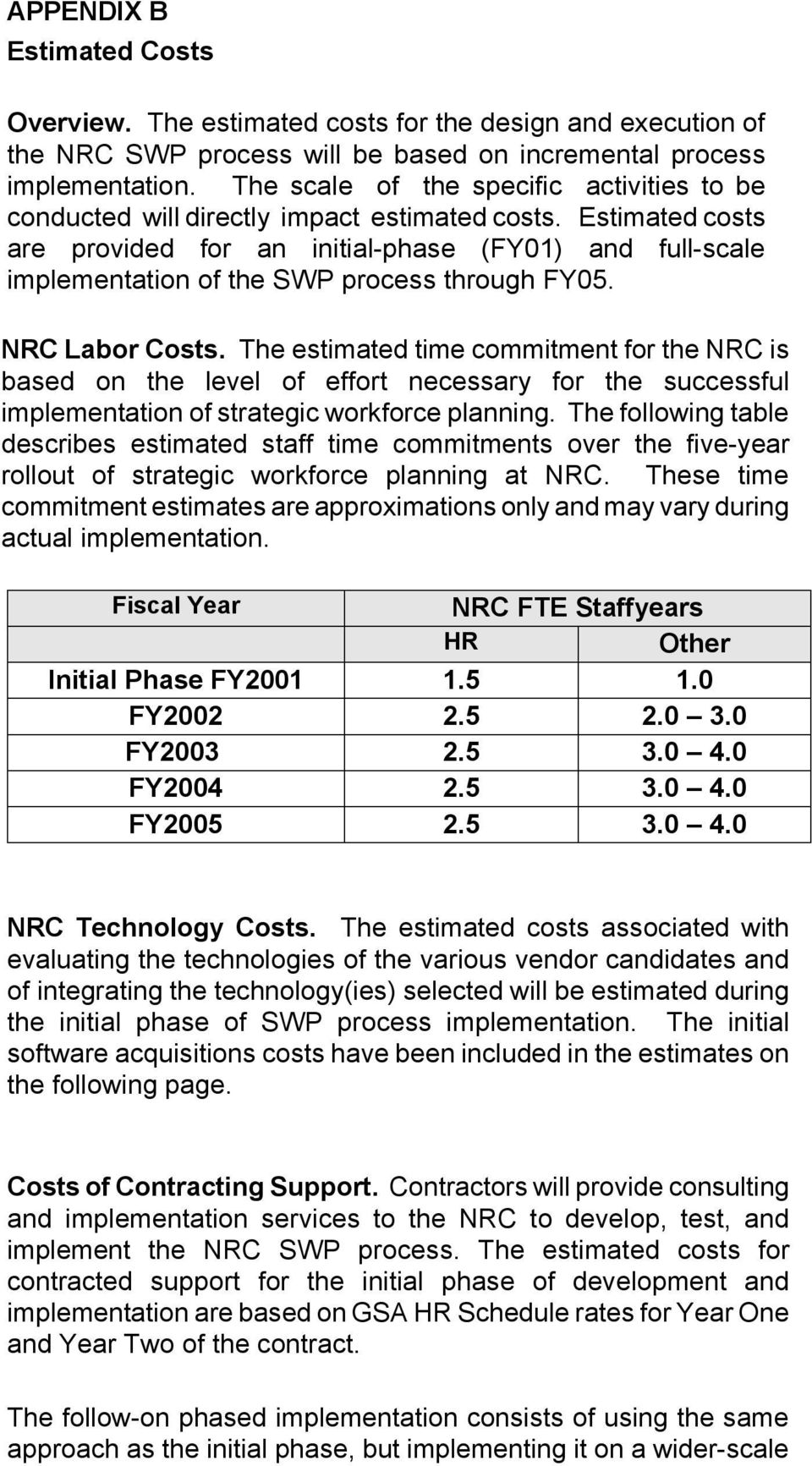 Estimated costs are provided for an initial-phase (FY01) and full-scale implementation of the SWP process through FY05. NRC Labor Costs.