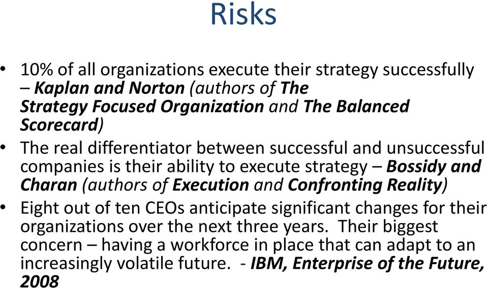 Charan (authors of Execution and Confronting Reality) Eight out of ten CEOs anticipate significant changes for their organizations over the