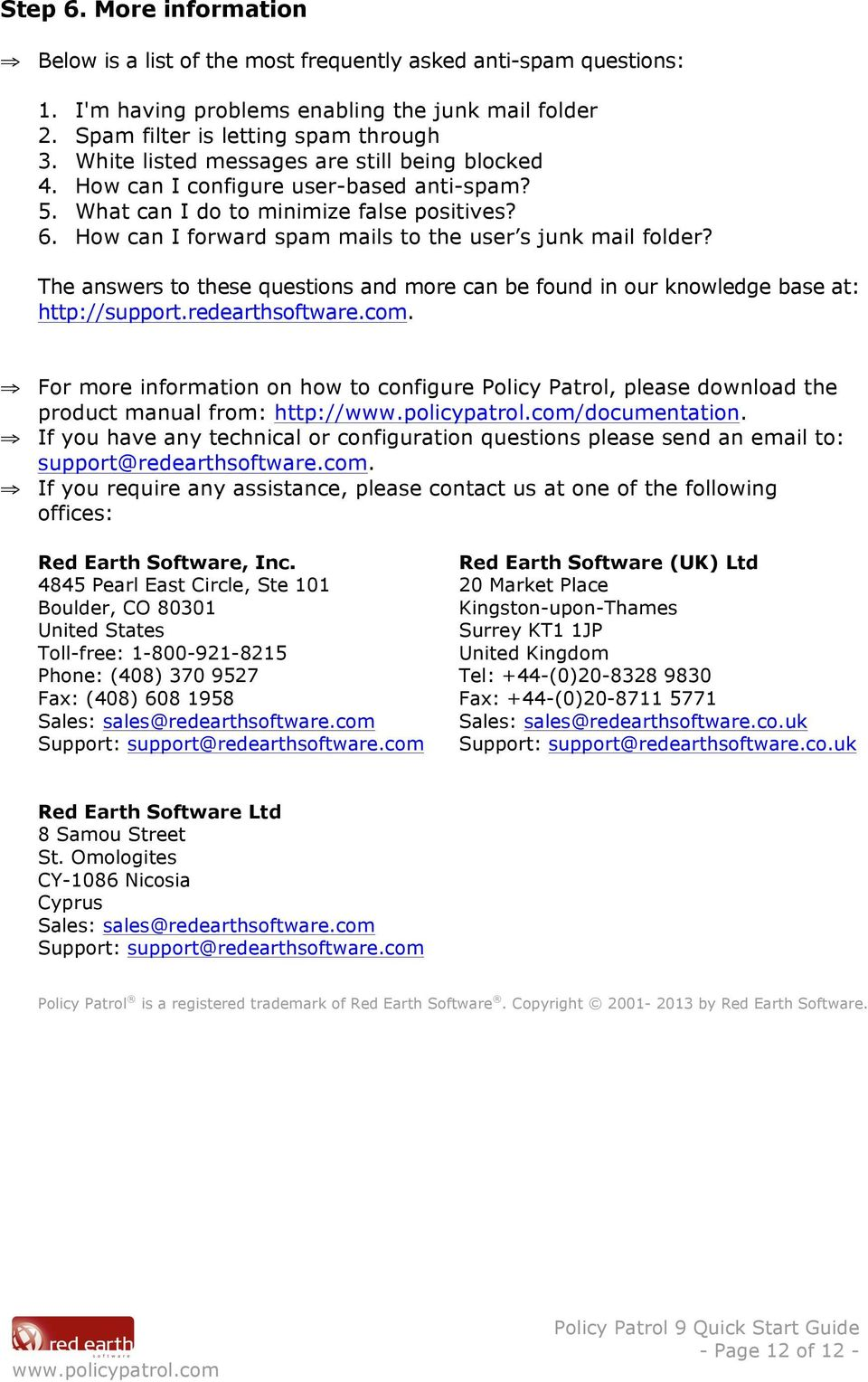 The answers to these questions and more can be found in our knowledge base at: http://support.redearthsoftware.com.