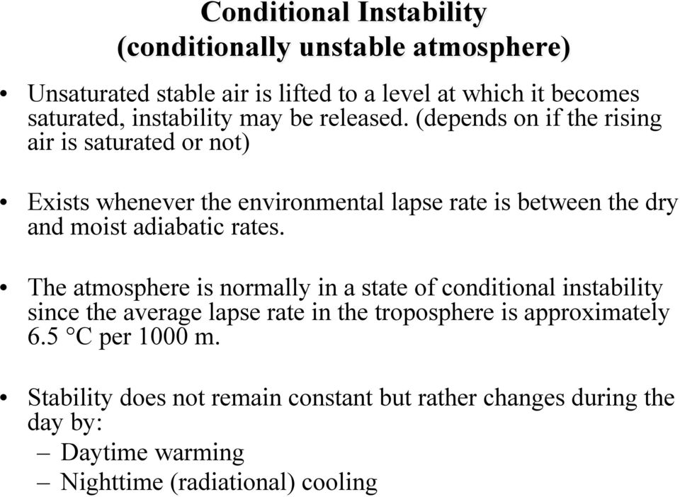 (depends on if the rising air is saturated or not) Exists whenever the environmental lapse rate is between the dry and moist adiabatic rates.