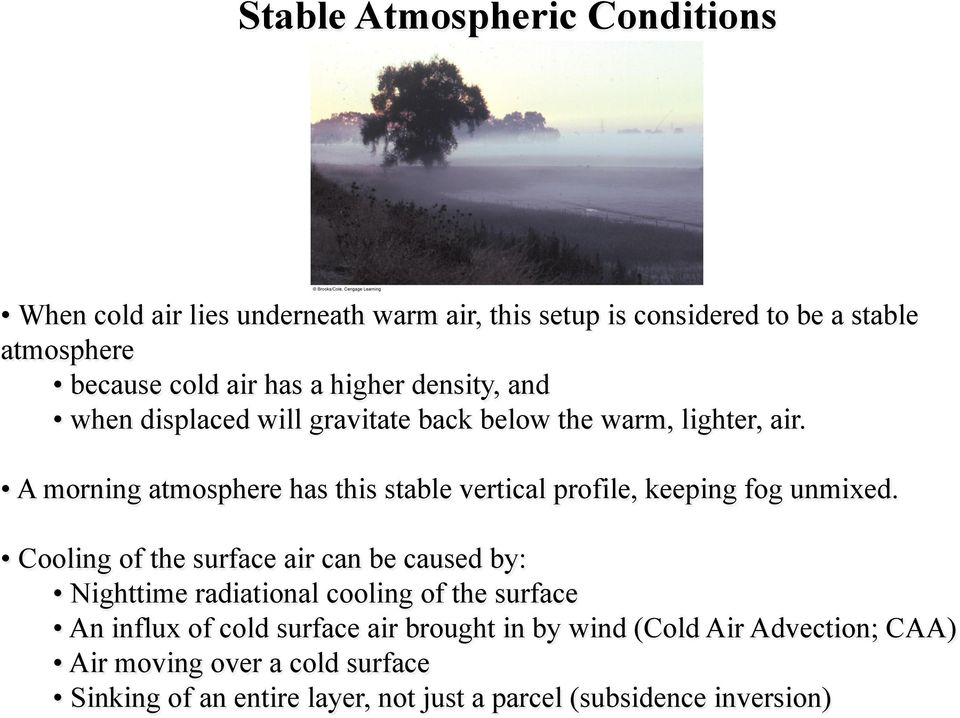 A morning atmosphere has this stable vertical profile, keeping fog unmixed.