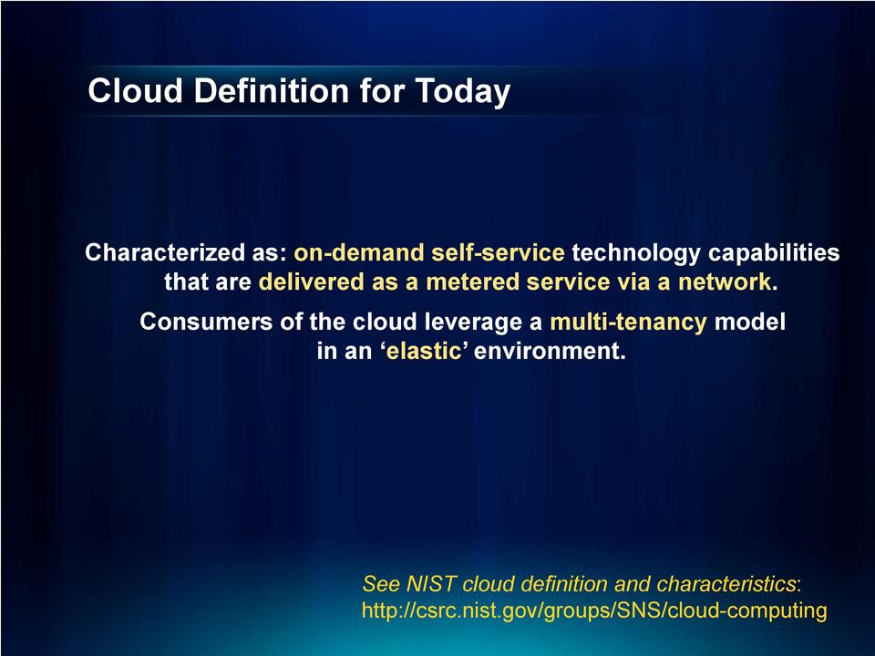 Consumers of the cloud leverage a multi-tenancy model in an elastic environment.