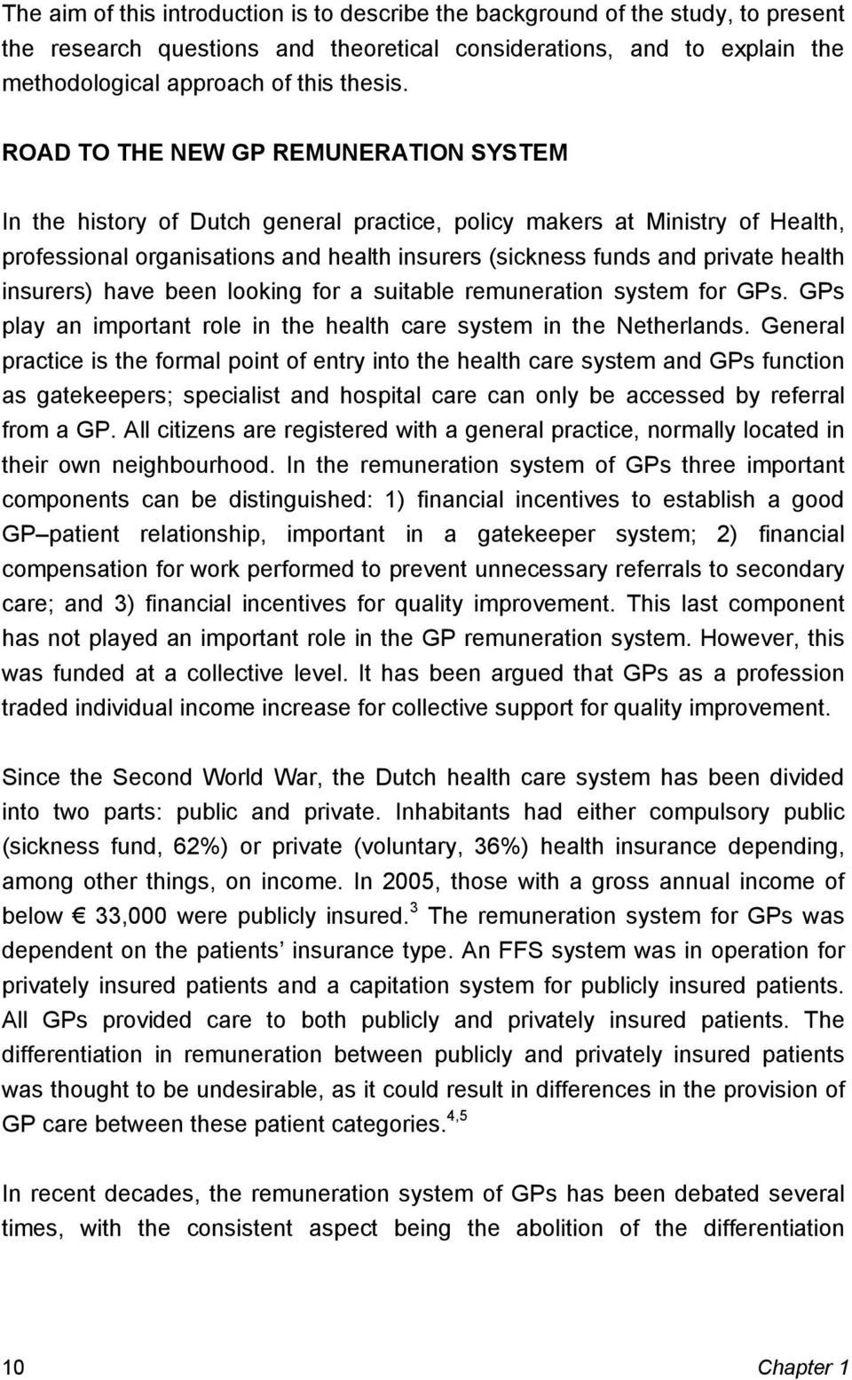 insurers) have been looking for a suitable remuneration system for GPs. GPs play an important role in the health care system in the Netherlands.