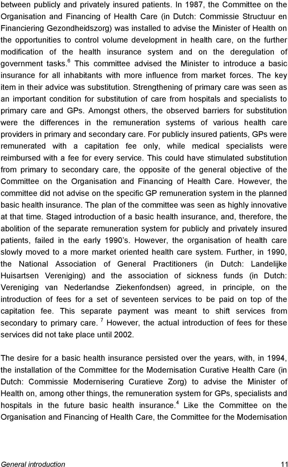 opportunities to control volume development in health care, on the further modification of the health insurance system and on the deregulation of government tasks.