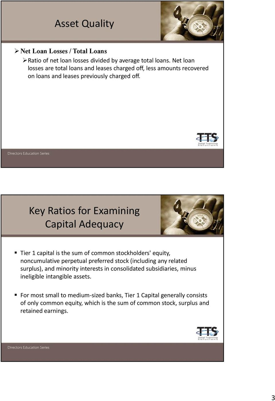 Key Ratios for Examining Capital Adequacy Tier 1 capital is the sum of common stockholders' equity, noncumulative perpetual preferred stock (including any