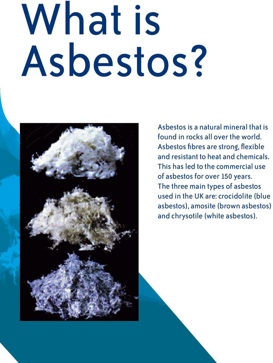 This has led to the commercial use of asbestos for over 150 years.