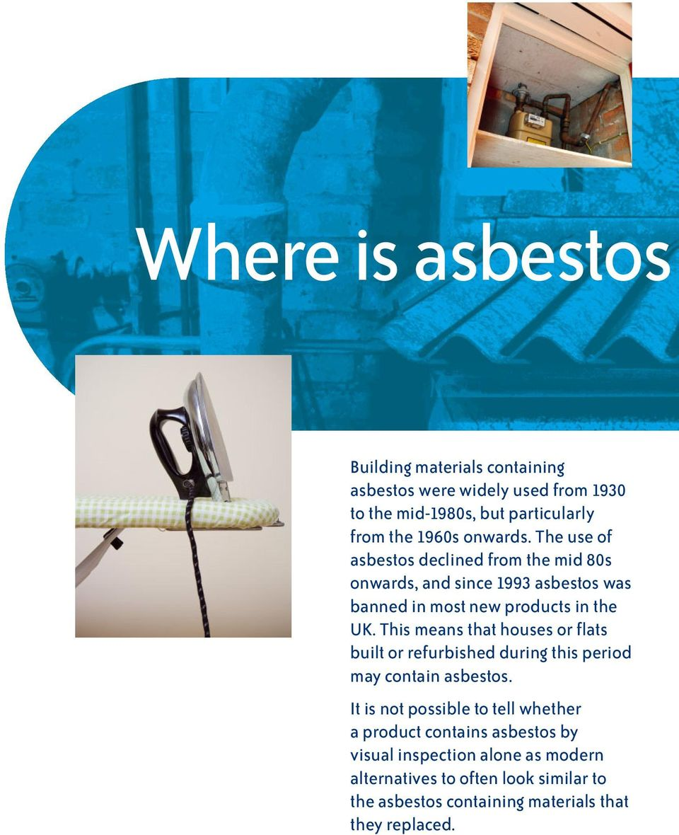 This means that houses or flats built or refurbished during this period may contain asbestos.