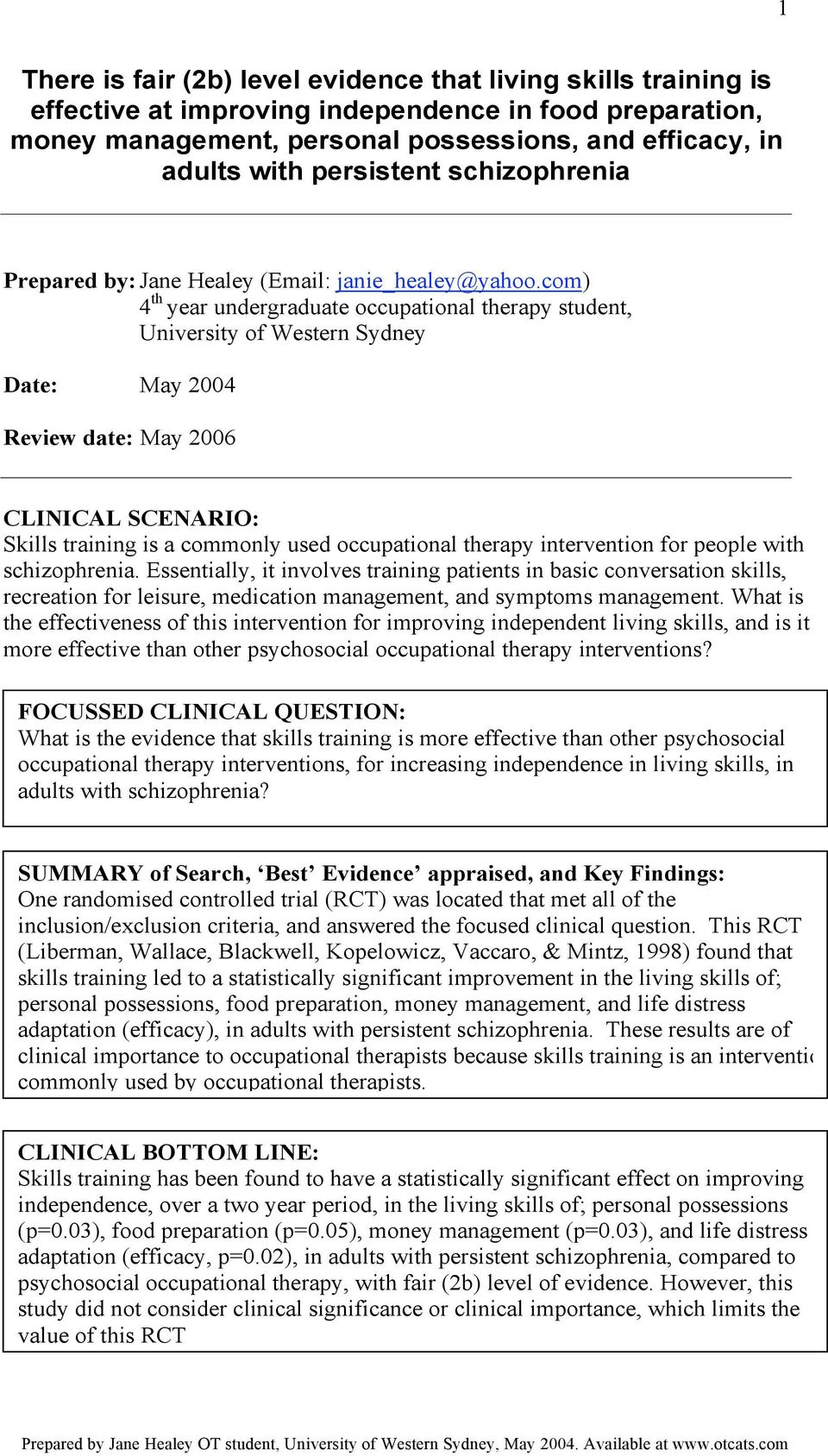 com) 4 th year undergraduate occupational therapy student, University of Western Sydney Date: May 2004 Review date: May 2006 CLINICAL SCENARIO: Skills training is a commonly used occupational therapy