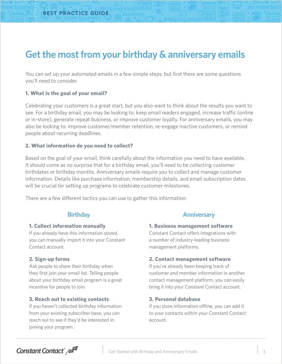 For a birthday email, you may be looking to: keep email readers engaged, increase traffic (online or in-store), generate repeat business, or improve customer loyalty.