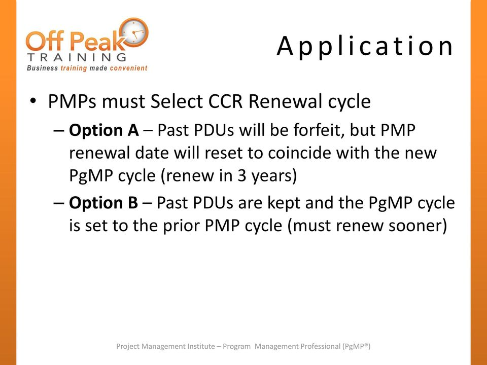 coincide with the new PgMP cycle (renew in 3 years) Option B Past