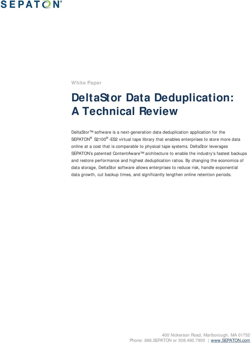 DeltaStor leverages SEPATON s patented ContentAware architecture to enable the industry s fastest backups and restore performance and highest deduplication ratios.