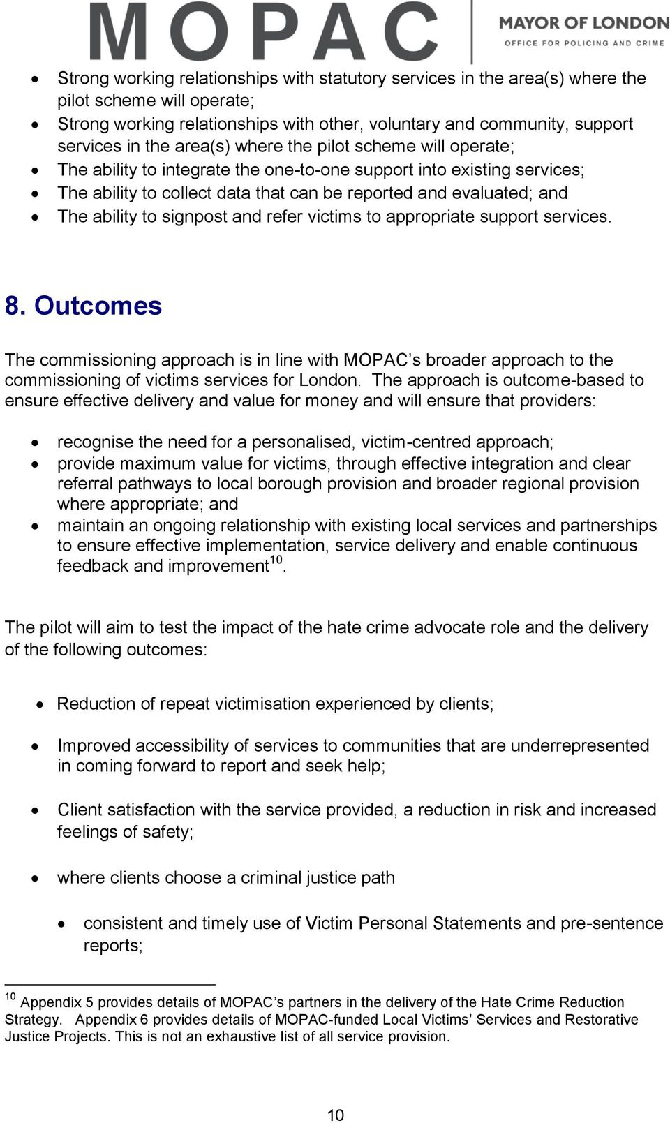 signpost and refer victims to appropriate support services. 8. Outcomes The commissioning approach is in line with MOPAC s broader approach to the commissioning of victims services for London.