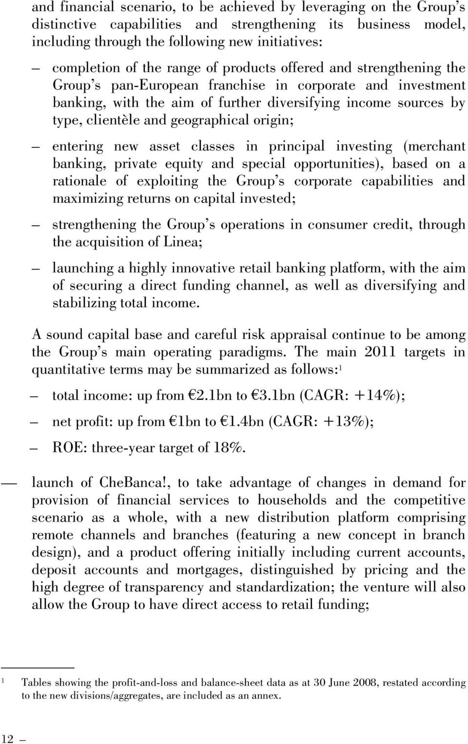 geographical origin; entering new asset classes in principal investing (merchant banking, private equity and special opportunities), based on a rationale of exploiting the Group s corporate