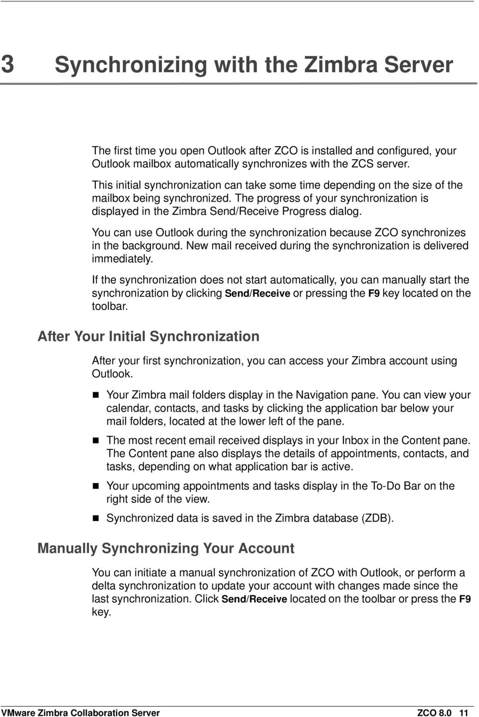 You can use Outlook during the synchronization because ZCO synchronizes in the background. New mail received during the synchronization is delivered immediately.