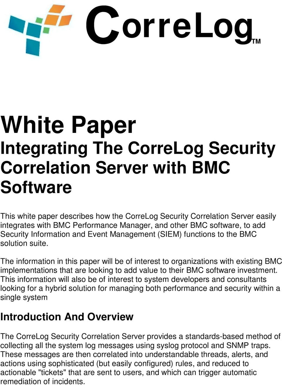 The information in this paper will be of interest to organizations with existing BMC implementations that are looking to add value to their BMC software investment.