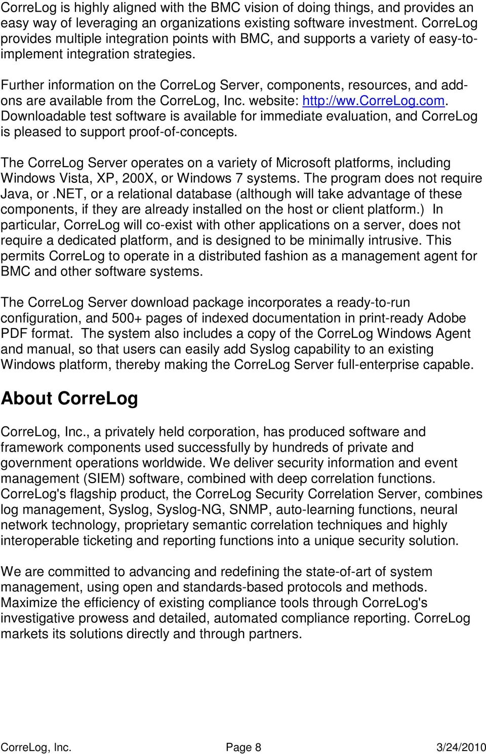 Further information on the CorreLog Server, components, resources, and addons are available from the CorreLog, Inc. website: http://ww.correlog.com. Downloadable test software is available for immediate evaluation, and CorreLog is pleased to support proof-of-concepts.