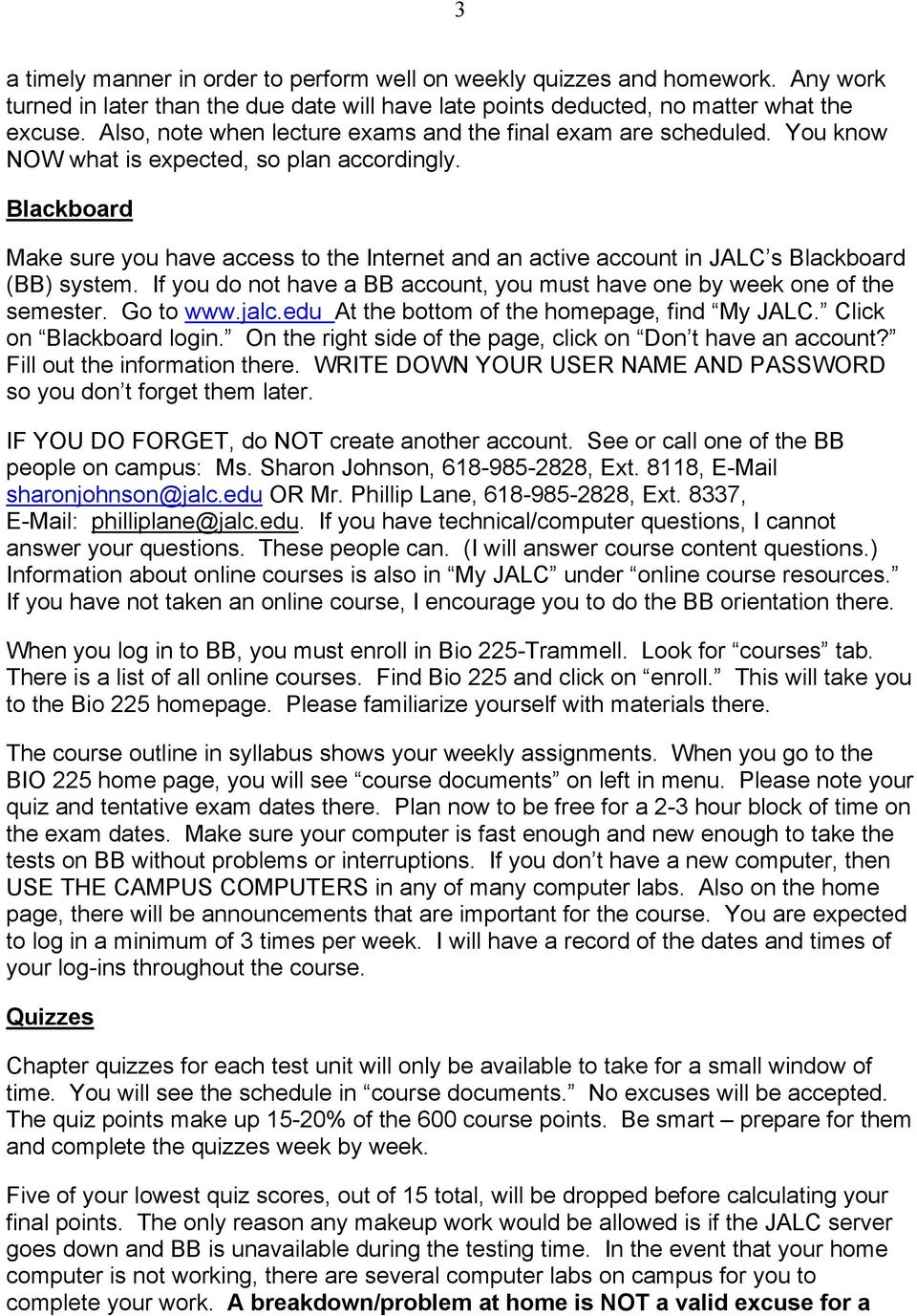 Blackboard Make sure you have access to the Internet and an active account in JALC s Blackboard (BB) system. If you do not have a BB account, you must have one by week one of the semester. Go to www.