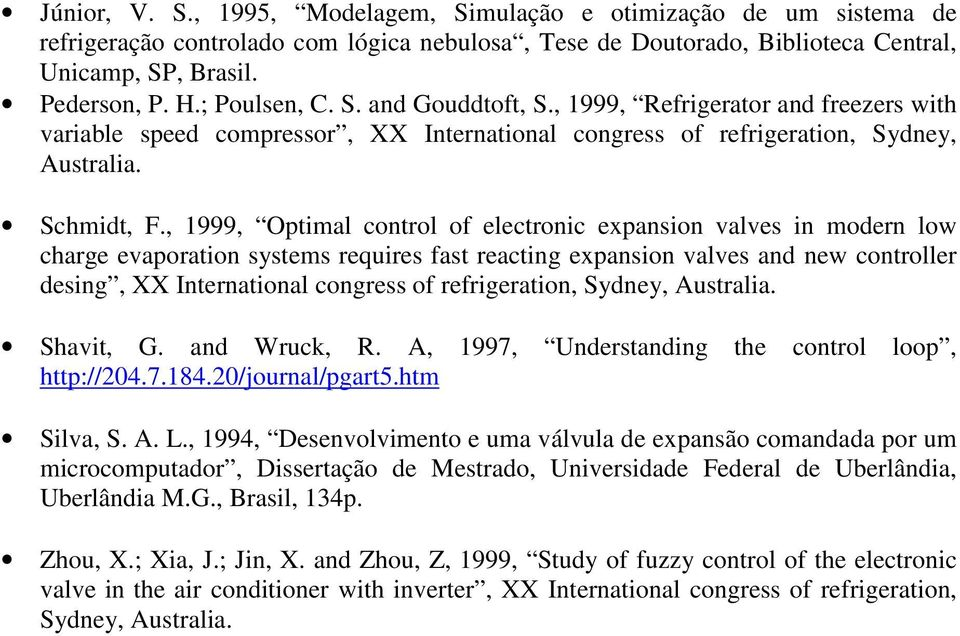 , 1999, Optimal control of electronic expansion valves in modern low charge evaporation systems requires fast reacting expansion valves and new controller desing, XX International congress of