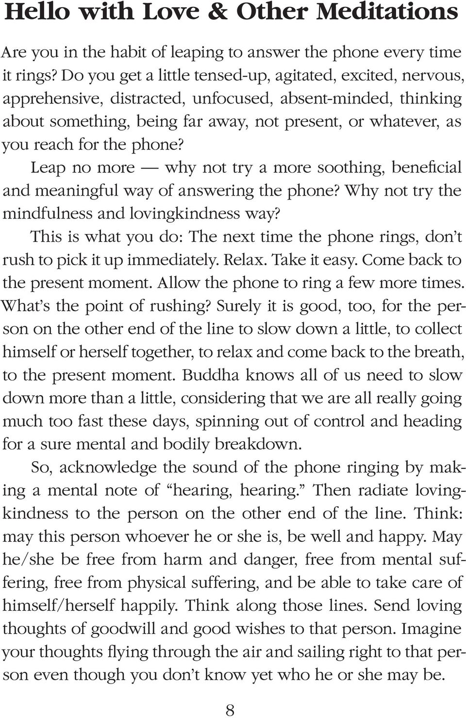 Be aware as you stretch out your hand, as it touches the phone, and as it (the hand) lifts it (the phone) to