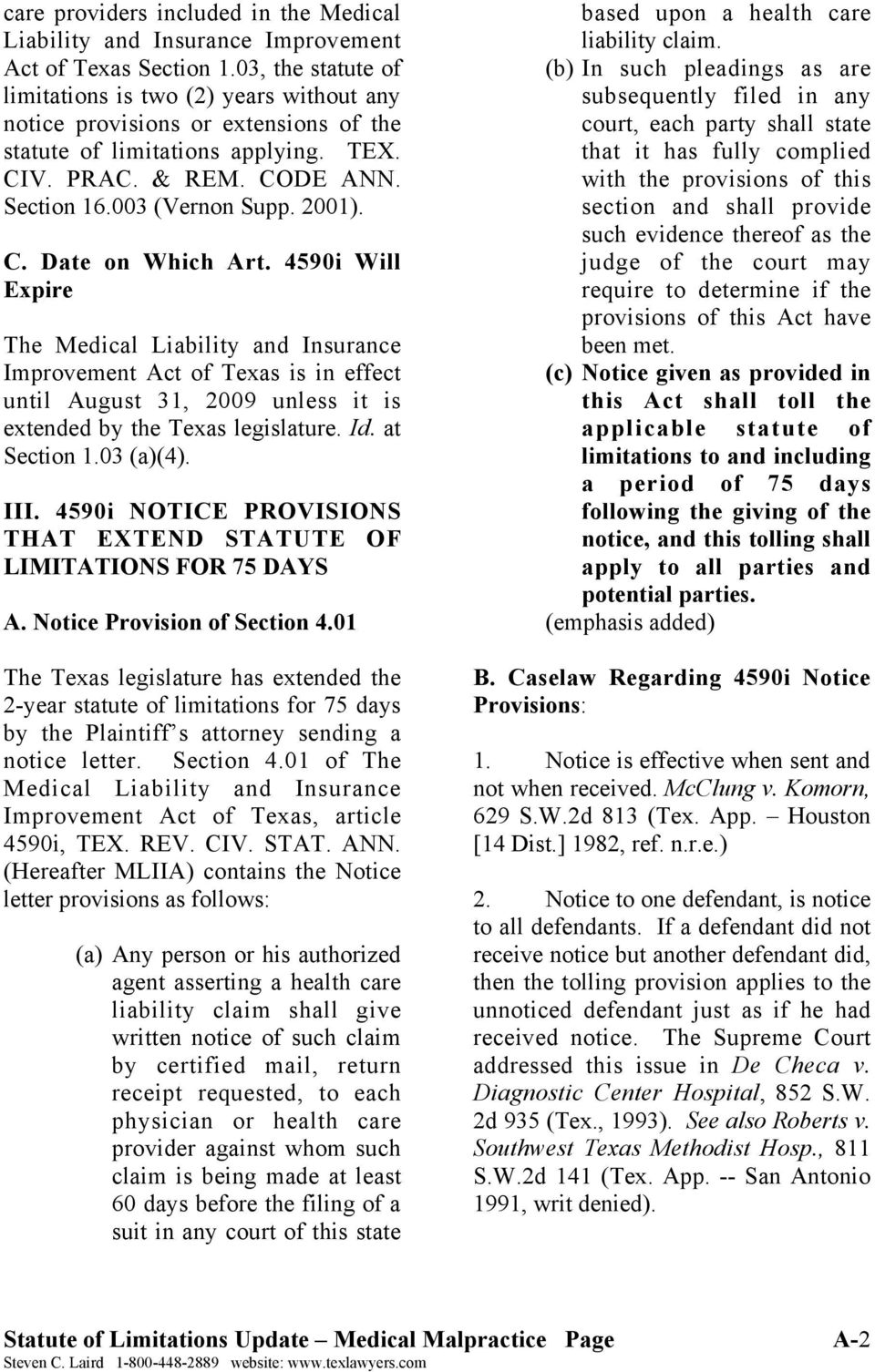 C. Date on Which Art. 4590i Will Expire The Medical Liability and Insurance Improvement Act of Texas is in effect until August 31, 2009 unless it is extended by the Texas legislature. Id.