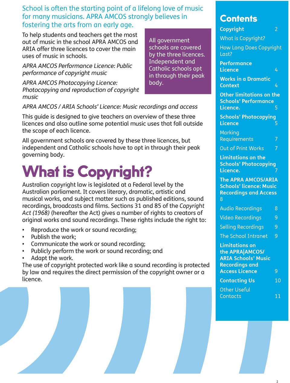 APRA AMCOS Performance Licence: Public performance of copyright music APRA AMCOS Photocopying Licence: Photocopying and reproduction of copyright music All government schools are covered by the three