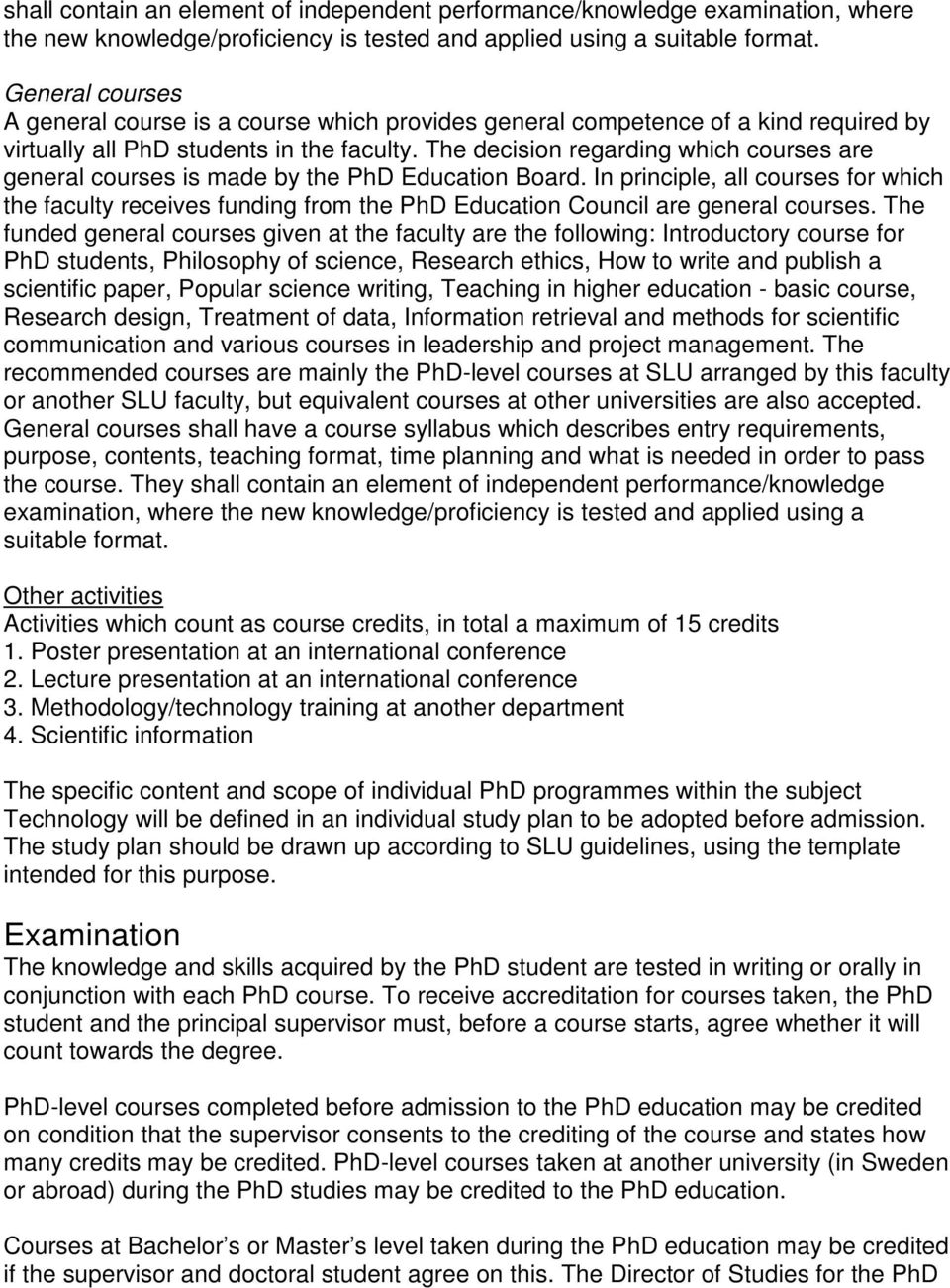 The decision regarding which courses are general courses is made by the PhD Education Board.
