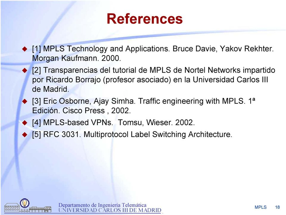 la Universidad Carlos III de Madrid. [3] Eric Osborne, Ajay Simha. Traffic engineering with MPLS. 1ª Edición.
