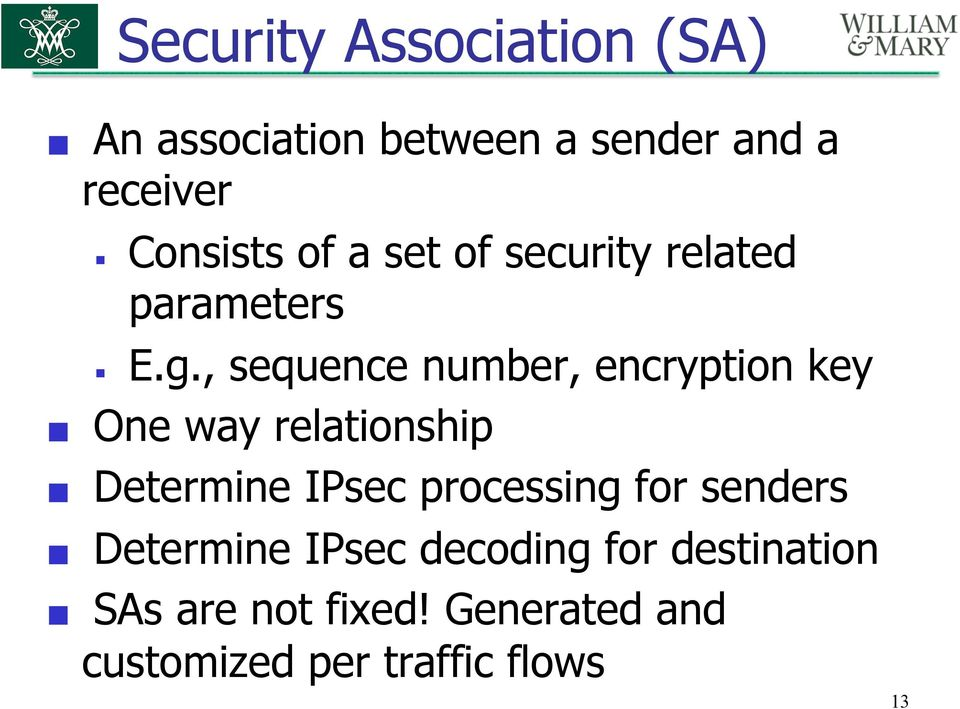 , sequence number, encryption key One way relationship Determine IPsec processing
