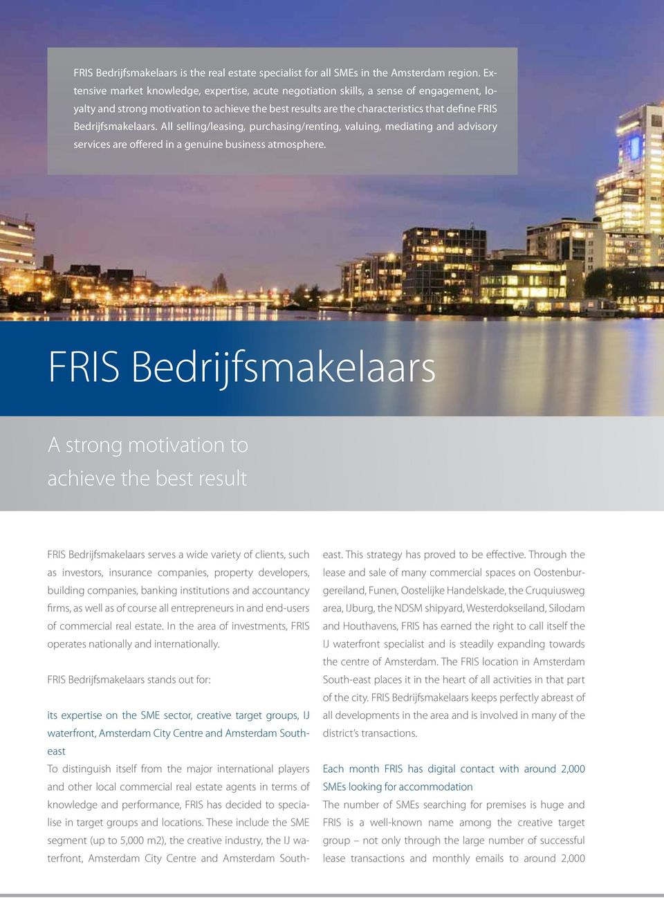 Bedrijfsmakelaars. All selling/leasing, purchasing/renting, valuing, mediating and advisory services are offered in a genuine business atmosphere.