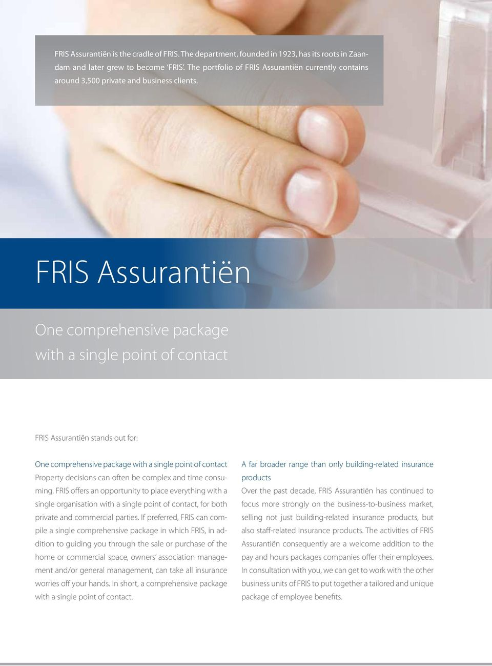 FRIS Assurantiën One comprehensive package with a single point of contact FRIS Assurantiën stands out for: One comprehensive package with a single point of contact Property decisions can often be