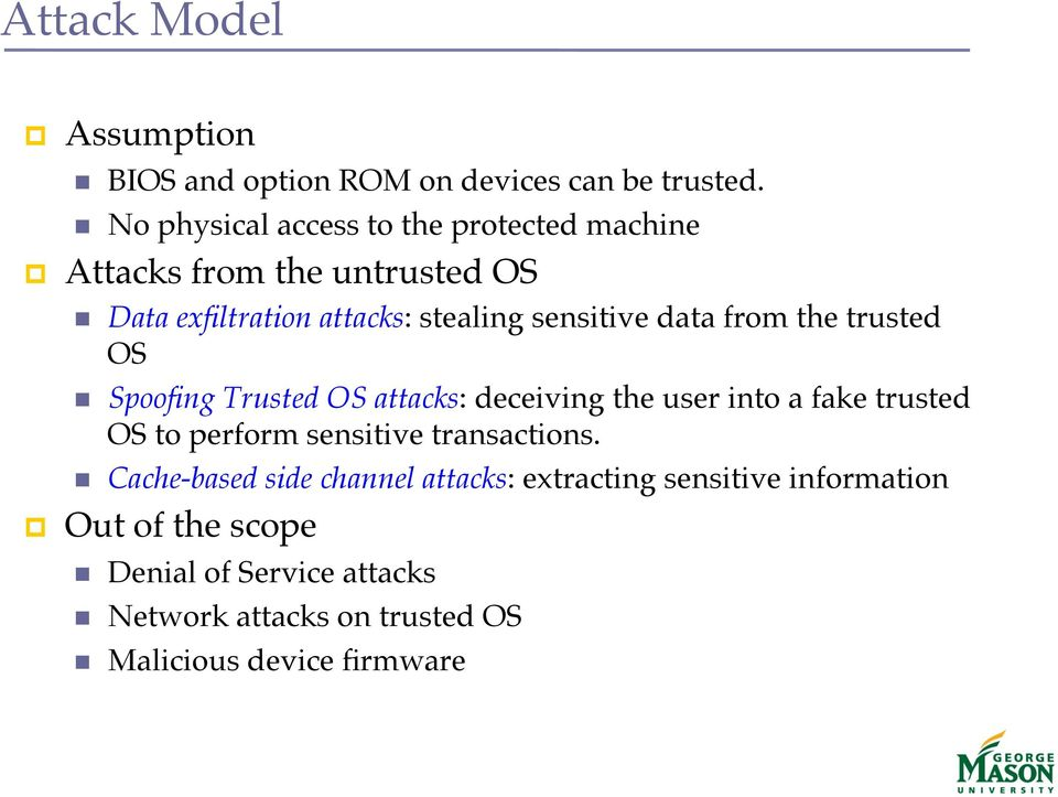 Spoofing Trusted OS attacks: deceiving the user into a fake trusted OS to perform sensitive transactions.