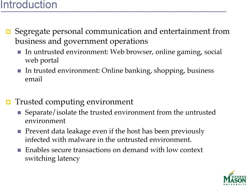 In trusted environment: Online banking, shopping, business email! Trusted computing environment!