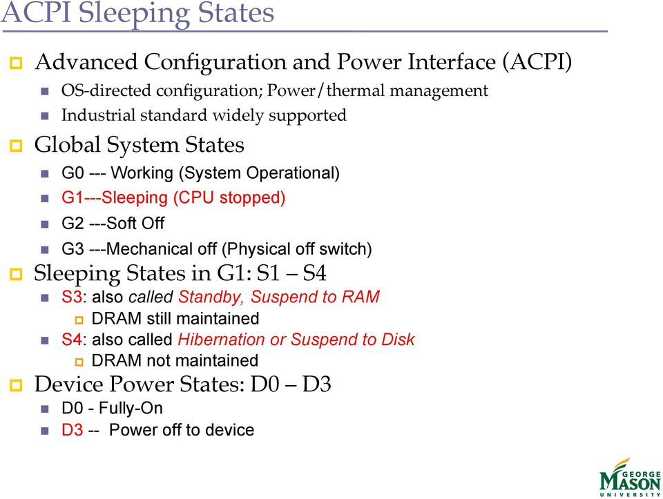 G0 --- Working (System Operational) G1---Sleeping (CPU stopped) G2 ---Soft Off G3 ---Mechanical off (Physical off switch) Sleeping