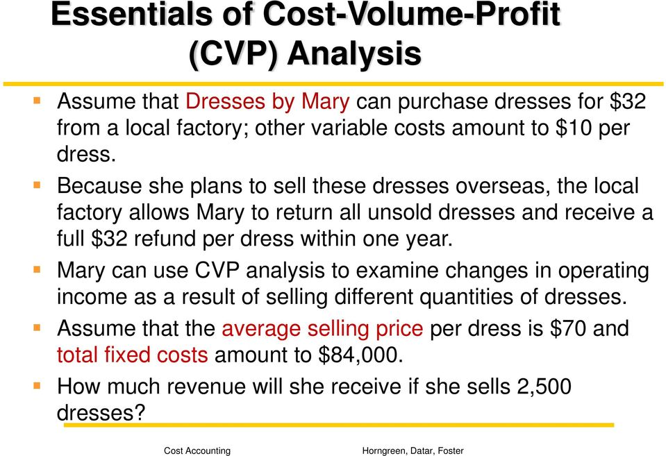 Because she plans to sell these dresses overseas, the local factory allows Mary to return all unsold dresses and receive a full $32 refund per dress